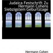 Judaica Festschrift Zu Hermann Cohens Siebzigstem Geburtstage by Hermann Cohen