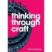 Thinking Through Craft by Glenn Adamson