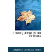 A Society Woman on Two Continents by Sally Britton Spottiswood Mackin