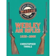 Webley Air Rifles 1925-2005 by Christopher Thrale
