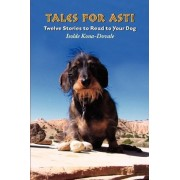 Tales for Asti - Twelve Stories to Read to Your Dog by Isolde Kona-Dovale