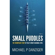 Small Puddles: The Triumphant Story of Yale's Worst Oarsman. Ever.