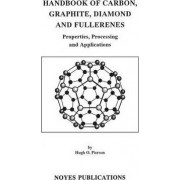 Handbook of Carbon, Graphite, Diamonds and Fullerenes by Hugh O. Pierson