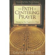 The Path of Centering Prayer by David Frenette