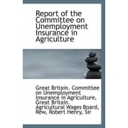 Report of the Committee on Unemployment Insurance in Agriculture by Britain Committee on Unemployment Insur