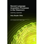 Second Language Acquisition Processes in the Classroom by Amy Snyder Ohta