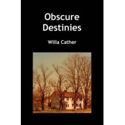 Obscure Destinies by Willa Cather