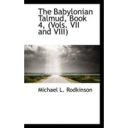 The Babylonian Talmud, Book 4, (Vols. VII and VIII) by Michael L Rodkinson