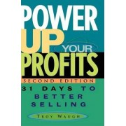 Power up Your Profits by Troy Waugh