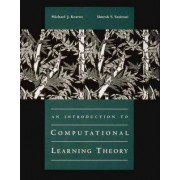 An Introduction to Computational Learning Theory by Michael J. Kearns