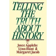 Telling the Truth About History by Joyce Appleby