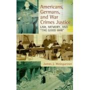 Americans, Germans, and War Crimes Justice by James J. Weingartner