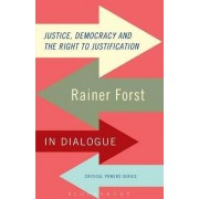 Justice, Democracy and the Right to Justification by Rainer Forst