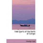 Field Sports of the North of Europe by Llewelyn Lloyd