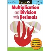 Focus On Multiplication And Division With Decimals by Kumon Publishing