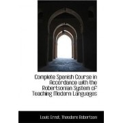 Complete Spanish Course in Accordance with the Robertsonian System of Teaching Modern Languages by Louis Ernst