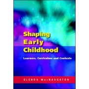 Shaping Early Childhood: Learners, Curriculum and Contexts by Glenda MacNaughton