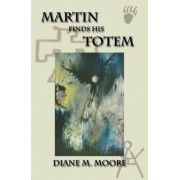 Martin Finds His Totem by Diane Moore