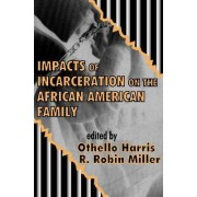 Impacts of Incarceration on the African American Family by Othello Harris