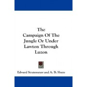 The Campaign of the Jungle or Under Lawton Through Luzon by Edward Stratemeyer