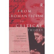 From Romanticism to Critical Theory by Andrew Bowie