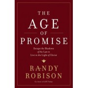 The Age of Promise: Escape the Shadows of the Law to Live in the Light of Christ