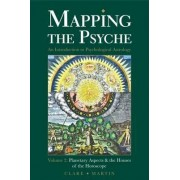 Mapping the Psyche: Planetary Aspects and the Houses of the Horoscope Volume 2 by Clare Martin