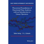 Theoretical Foundations of Functional Data Analysis, with an Introduction to Linear Operators by Randall L. Eubank