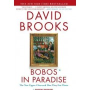 Bobos in Paradise: The New Upper Class and How They Got There by David Brooks