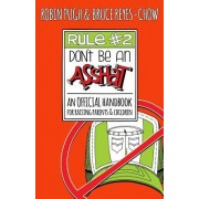 Rule #2: Don't Be an Asshat: An Official Handbook for Raising Parents and Children