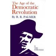 Age of the Democratic Revolution: Struggle v. 2 by R. R. Palmer