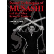 Sword Techniques Of Musashi And The Other Samurai Masters by Fumon Tanaka