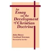 An Essay on the Development of Christian Doctrine by John Henry Cardinal Newman