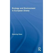 Ecology and Environment in European Drama by Downing Cless