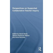 Perspectives on Supported Collaborative Teacher Inquiry by David Slavit