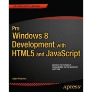 Pro Windows 8 Development with HTML5 and JavaScript by Adam Freeman