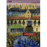 Not Quite Dead: Last Gig In Shnagrlig by Gilbert Shelton