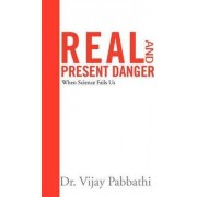 Real and Present Danger by Dr Vijay Pabbathi