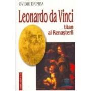 Leonardo Da Vinci titan al renasterii - Ovidiu Drimba