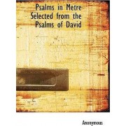 Psalms in Metre Selected from the Psalms of David by Anonymous