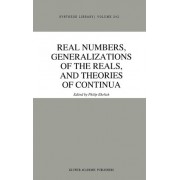 Real Numbers, Generalizations of the Reals and Theories of Continua by Philip Ehrlich