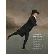 Botticelli to Braque - Masterpieces from the National Galleries of Scotland by Michael Clarke
