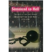 Sentenced to Hell - The Story of Men and Women Transported from North Wales, 1730-1878 by J. Richard Williams