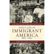 Daily Life in Immigrant America, 1870-1920 by June Granatir Alexander