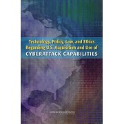 Technology, Policy, Law, and Ethics Regarding U.S. Acquisition and Use of Cyberattack Capabilities by Computer Science and Telecommunications Board