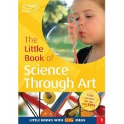 The Little Book of Science Through Art by Sally Featherstone