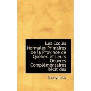 Les Ecoles Normales Primaires de La Province de Qu Bec Et Leurs Oeuvres Compl Mentaires R Cit Des by Anonymous