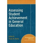Assessing Student Achievement in General Education by Trudy W. Banta