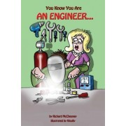 You Know You Are An Engineer: 1 1 by Richard McChesney