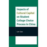 Impacts of Cultural Capital on Student College Choice in China by Lan Gao